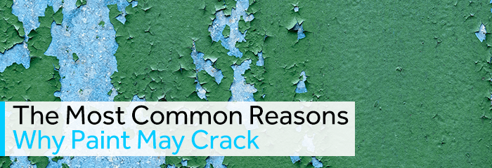 The Most Common Reasons Why Paint May Crack